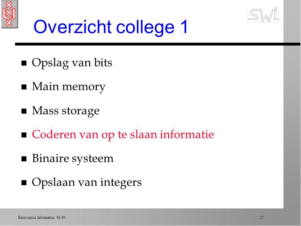 Overzicht college 1 Opslag van bits Main memory Mass storage