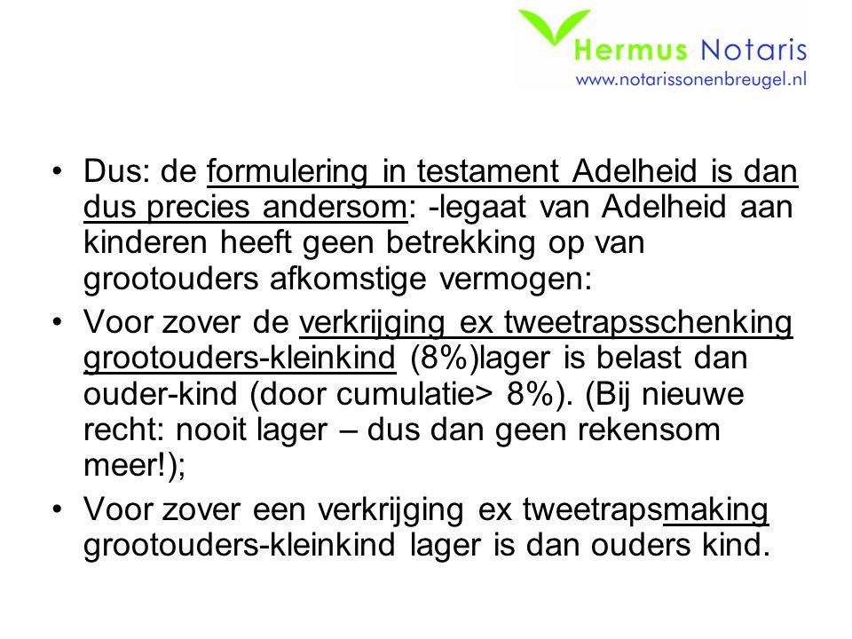 Dus: de formulering in testament Adelheid is dan dus precies andersom: -legaat van Adelheid aan kinderen heeft geen betrekking op van grootouders afkomstige vermogen: