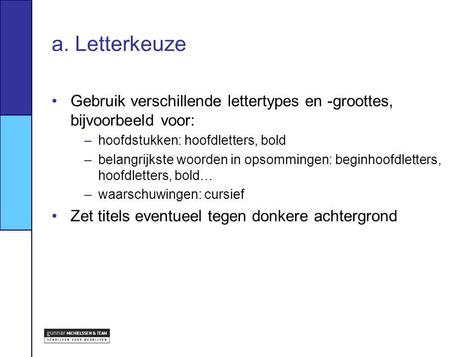 a. Letterkeuze Gebruik verschillende lettertypes en -groottes, bijvoorbeeld voor: hoofdstukken: hoofdletters, bold.