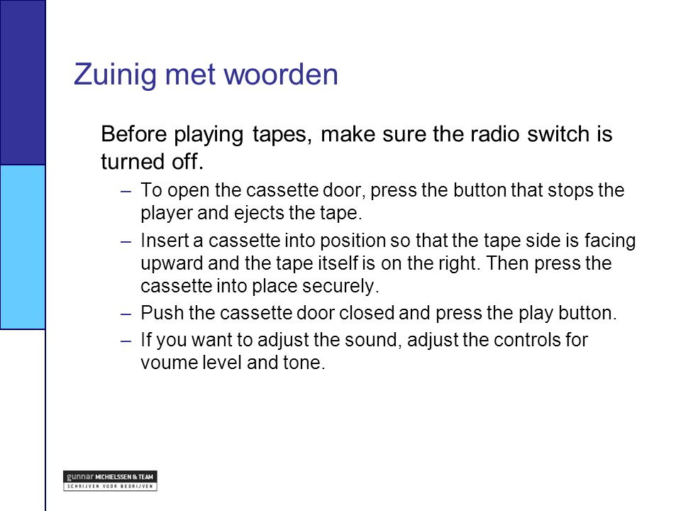 Zuinig met woorden Before playing tapes, make sure the radio switch is turned off.