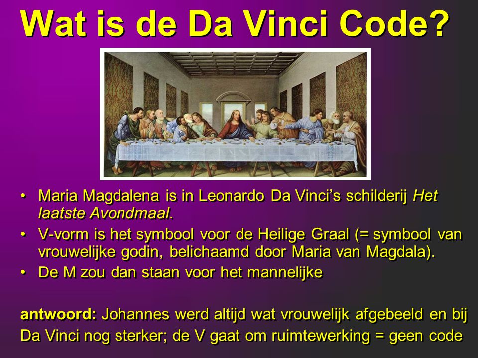 Wat is de Da Vinci Code Maria Magdalena is in Leonardo Da Vinci's schilderij Het laatste Avondmaal.