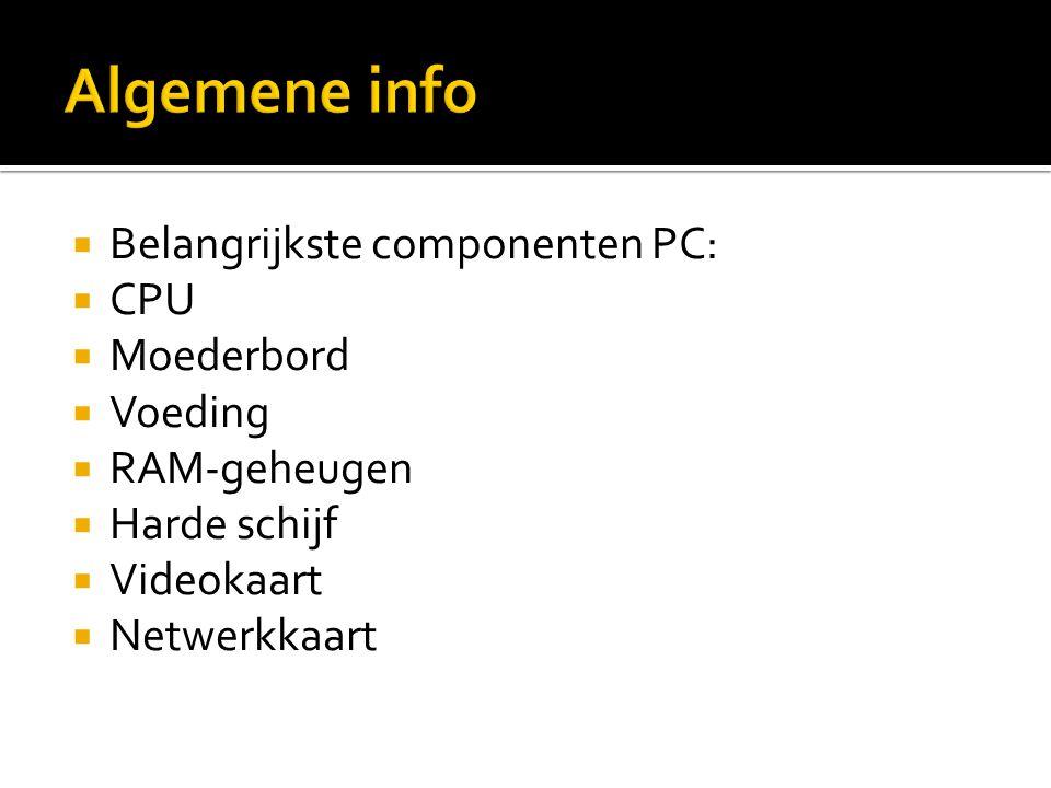 Algemene info Belangrijkste componenten PC: CPU Moederbord Voeding