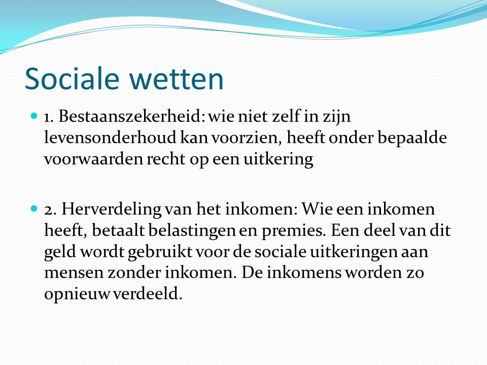 Sociale wetten 1. Bestaanszekerheid: wie niet zelf in zijn levensonderhoud kan voorzien, heeft onder bepaalde voorwaarden recht op een uitkering.