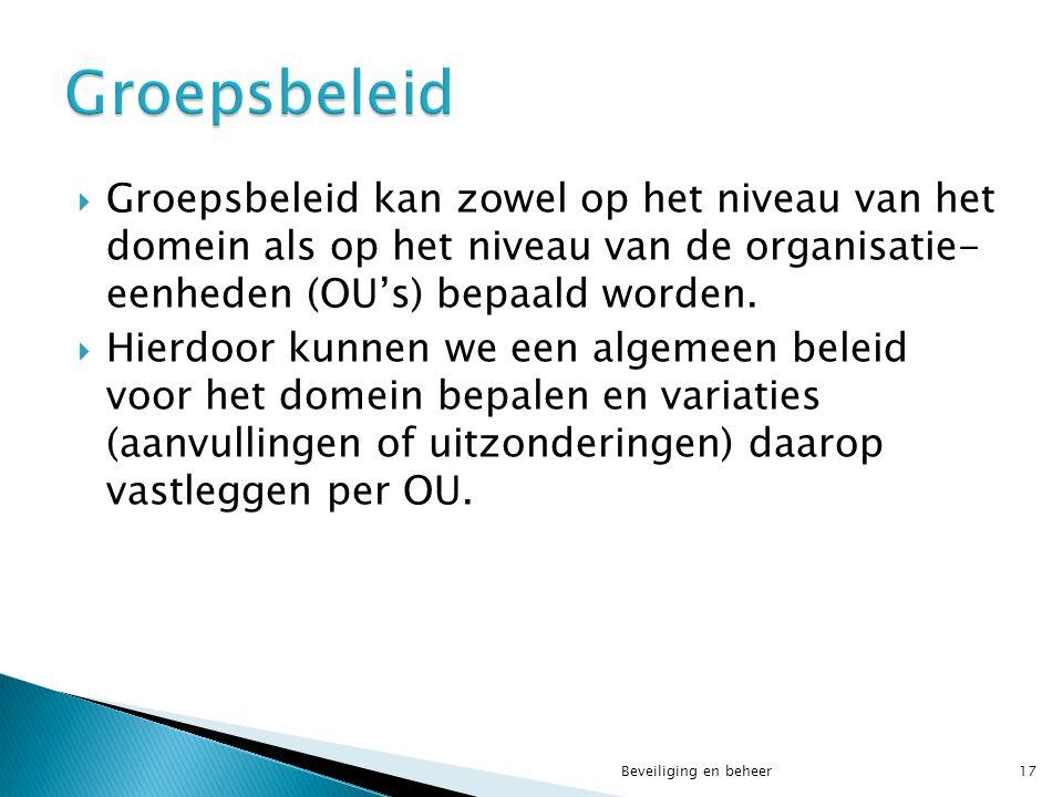 Groepsbeleid Groepsbeleid kan zowel op het niveau van het domein als op het niveau van de organisatie- eenheden (OU's) bepaald worden.