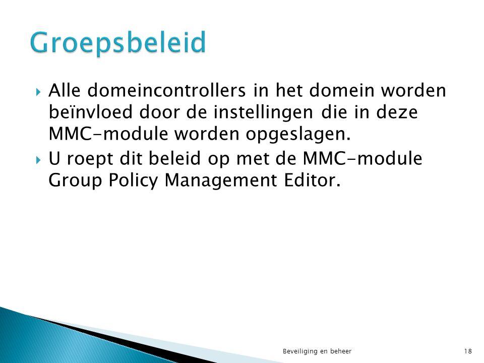 Groepsbeleid Alle domeincontrollers in het domein worden beïnvloed door de instellingen die in deze MMC-module worden opgeslagen.