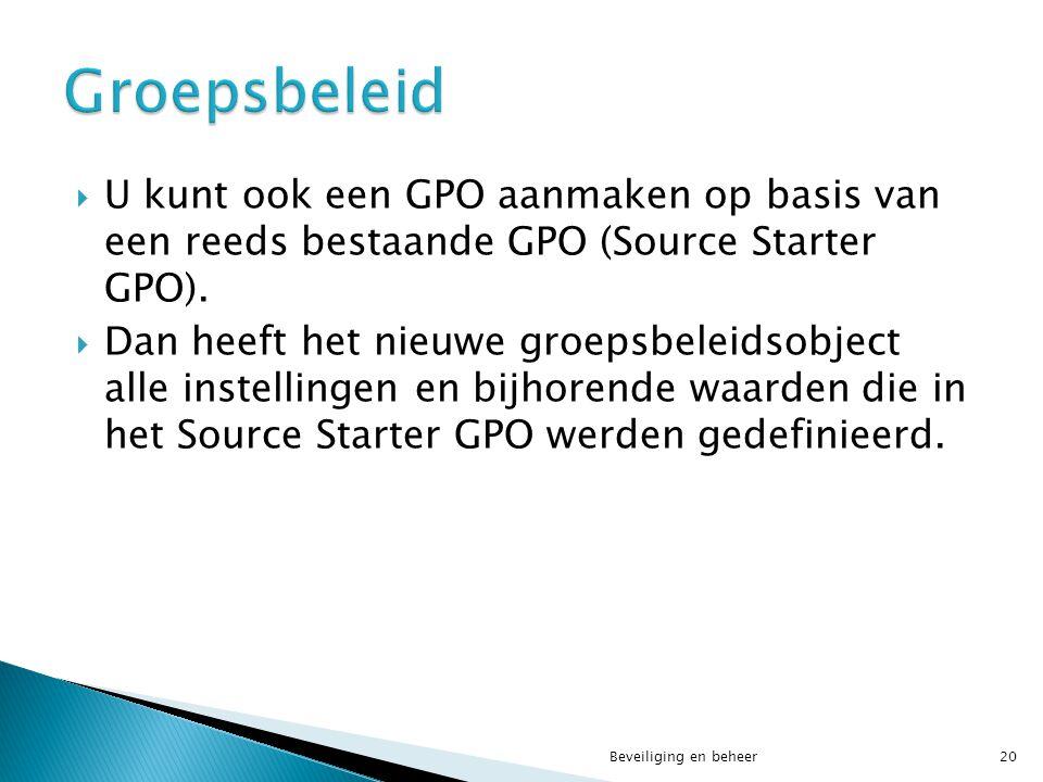 Groepsbeleid U kunt ook een GPO aanmaken op basis van een reeds bestaande GPO (Source Starter GPO).
