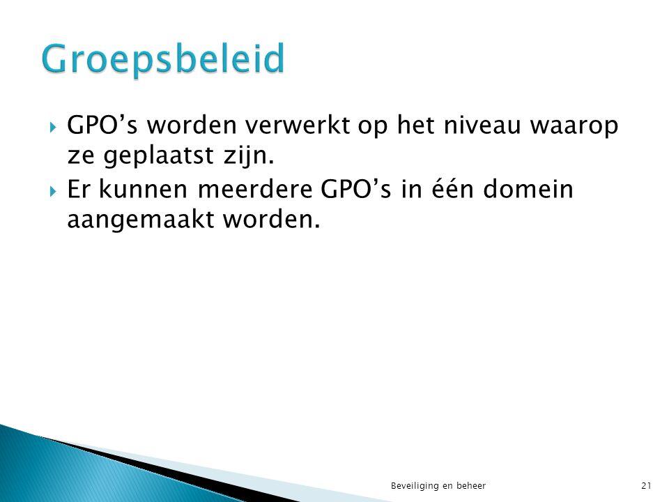 Groepsbeleid GPO's worden verwerkt op het niveau waarop ze geplaatst zijn. Er kunnen meerdere GPO's in één domein aangemaakt worden.