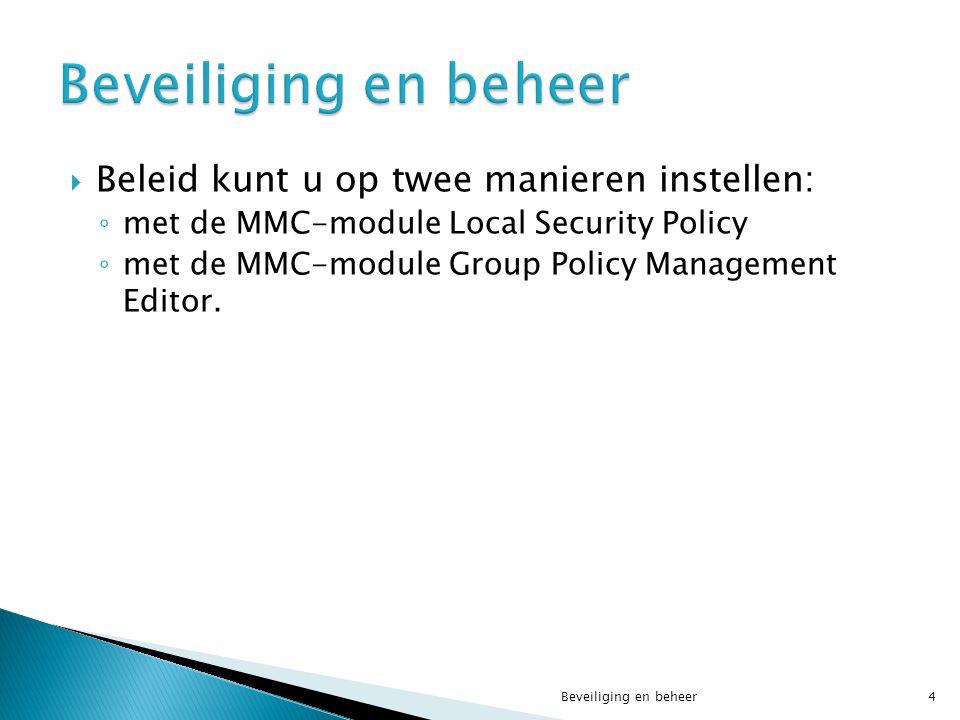 Beveiliging en beheer Beleid kunt u op twee manieren instellen: