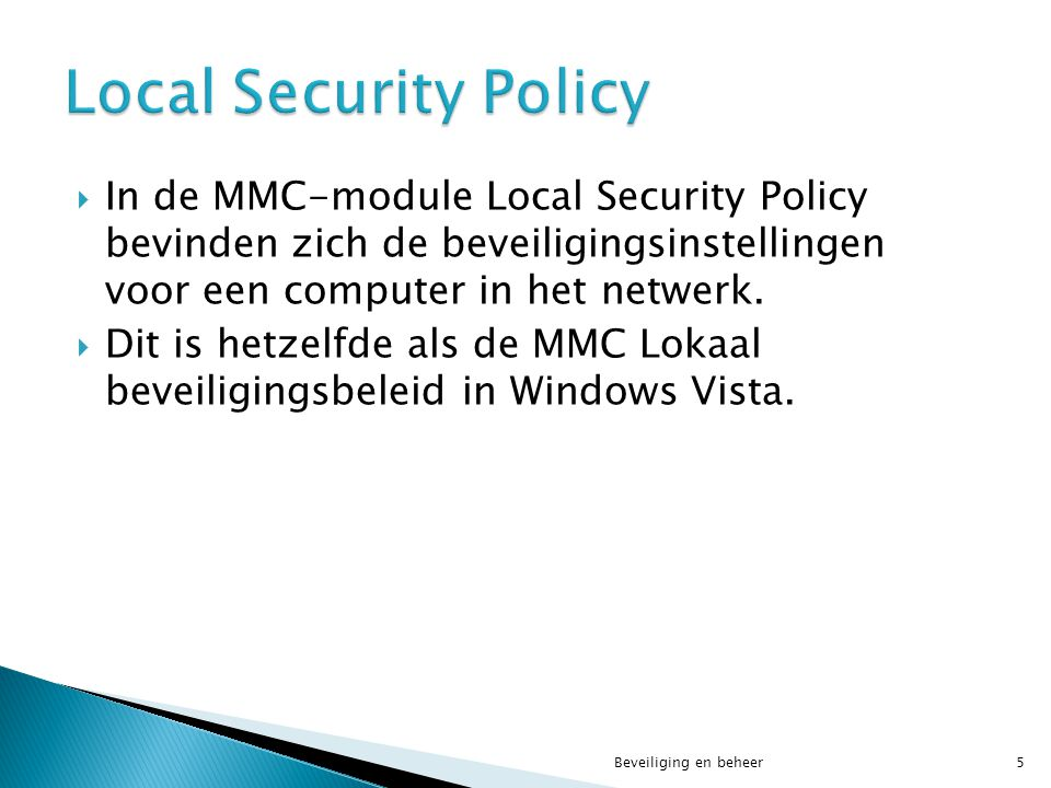 Local Security Policy In de MMC-module Local Security Policy bevinden zich de beveiligingsinstellingen voor een computer in het netwerk.