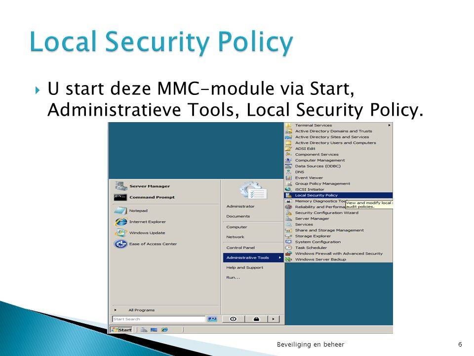 Local Security Policy U start deze MMC-module via Start, Administratieve Tools, Local Security Policy.