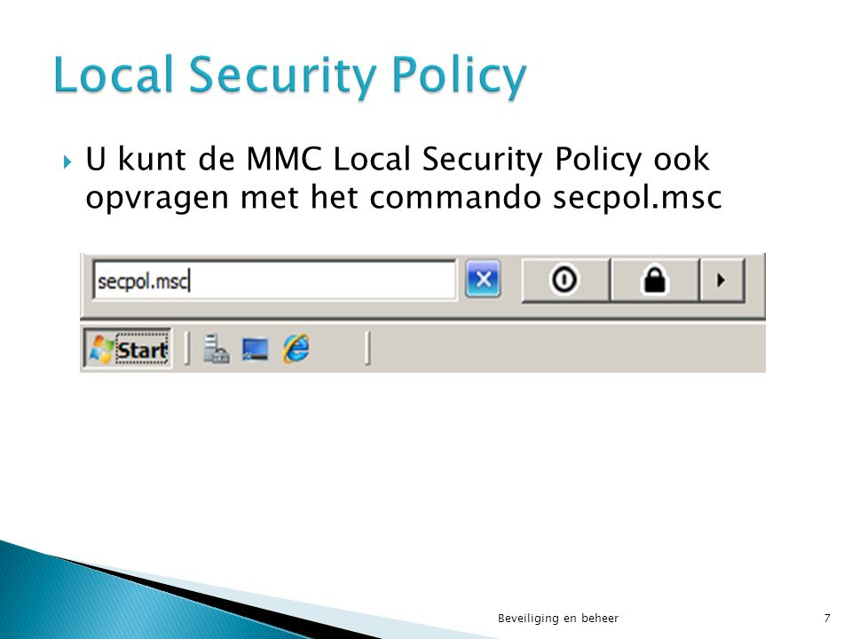 Local Security Policy U kunt de MMC Local Security Policy ook opvragen met het commando secpol.msc.