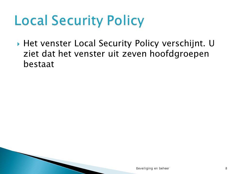 Local Security Policy Het venster Local Security Policy verschijnt. U ziet dat het venster uit zeven hoofdgroepen bestaat.