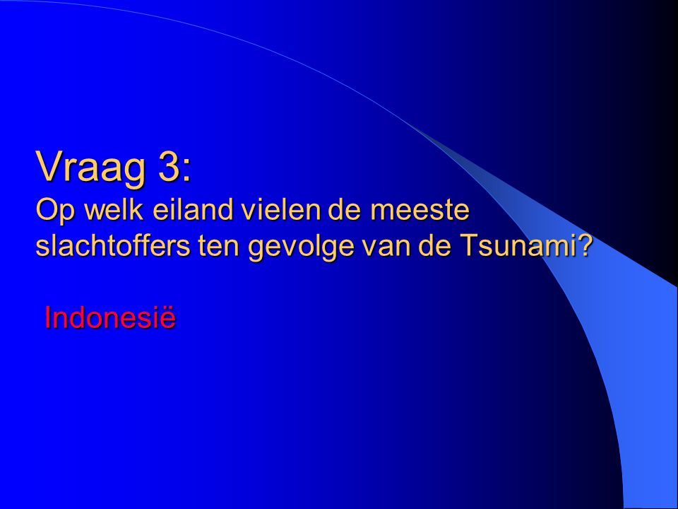 Vraag 3: Op welk eiland vielen de meeste slachtoffers ten gevolge van de Tsunami Indonesië