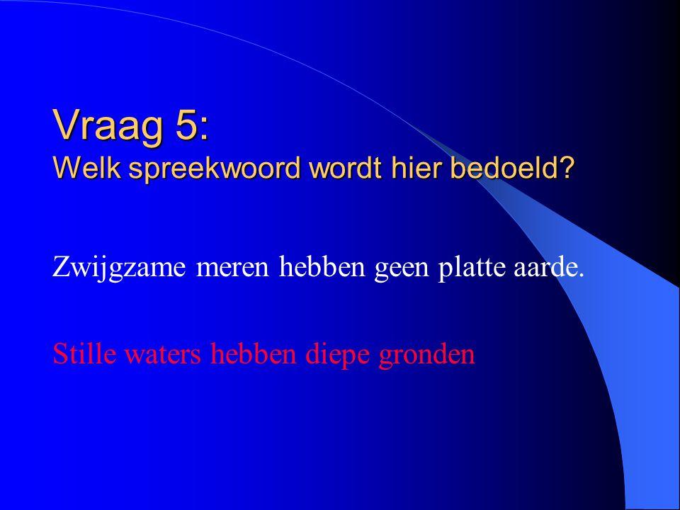Vraag 5: Welk spreekwoord wordt hier bedoeld