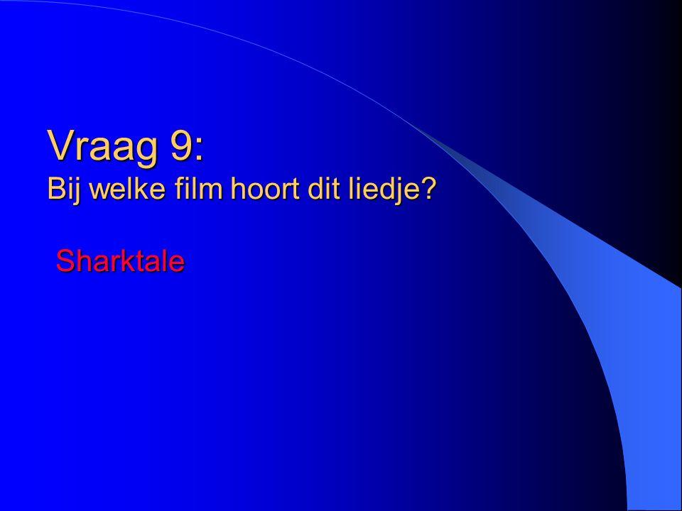 Vraag 9: Bij welke film hoort dit liedje Sharktale