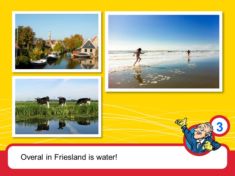 3 Overal in Friesland is water!