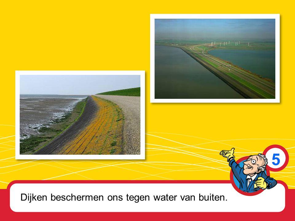 5 Dijken beschermen ons tegen water van buiten.