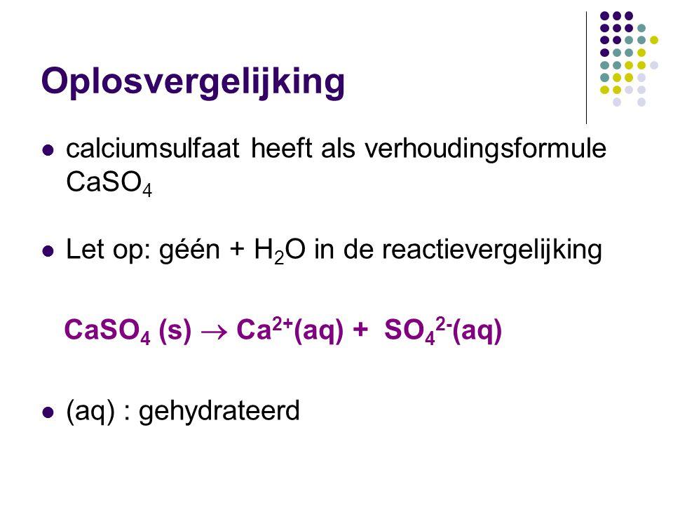 Oplosvergelijking calciumsulfaat heeft als verhoudingsformule CaSO4