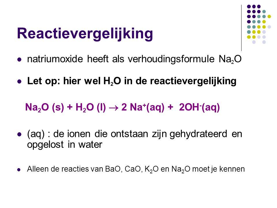 Reactievergelijking natriumoxide heeft als verhoudingsformule Na2O
