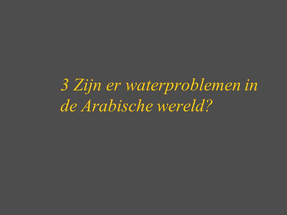 3 Zijn er waterproblemen in de Arabische wereld