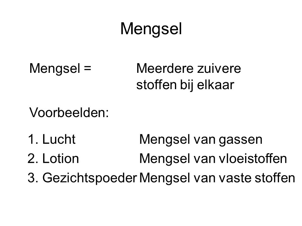 Mengsel Mengsel = Meerdere zuivere stoffen bij elkaar Voorbeelden: