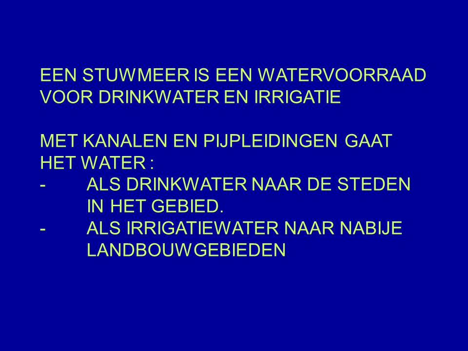 EEN STUWMEER IS EEN WATERVOORRAAD VOOR DRINKWATER EN IRRIGATIE