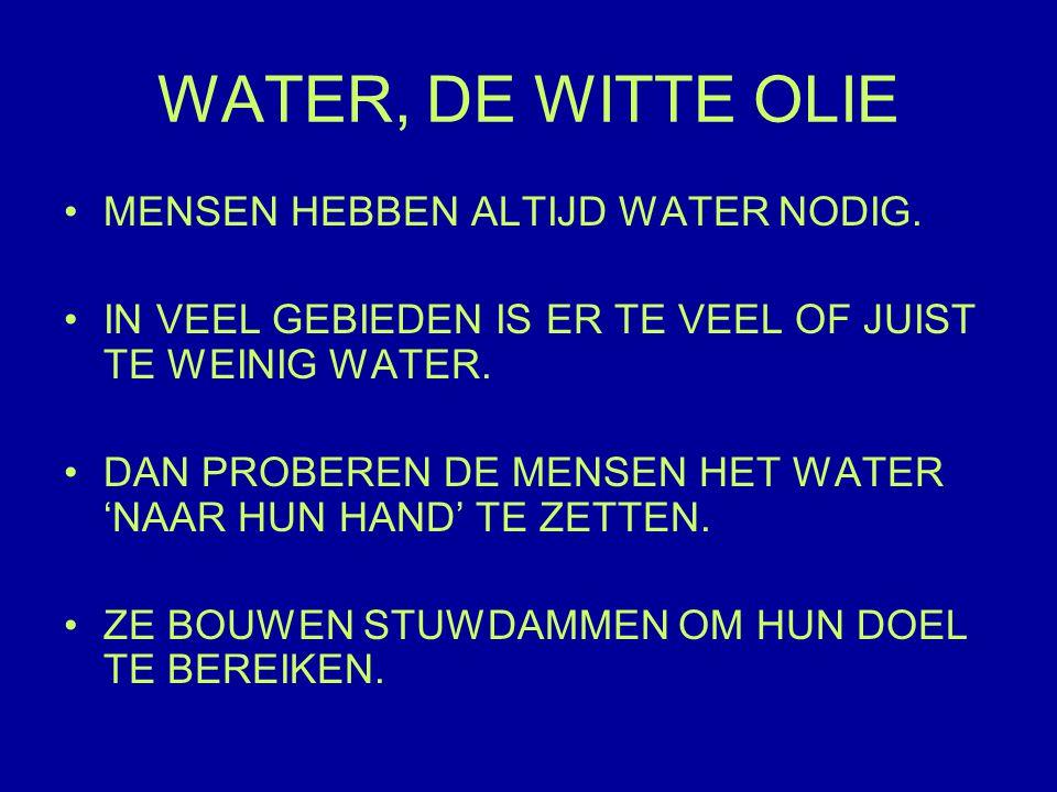 WATER, DE WITTE OLIE MENSEN HEBBEN ALTIJD WATER NODIG.