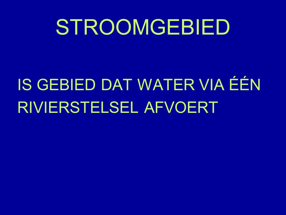 STROOMGEBIED IS GEBIED DAT WATER VIA ÉÉN RIVIERSTELSEL AFVOERT