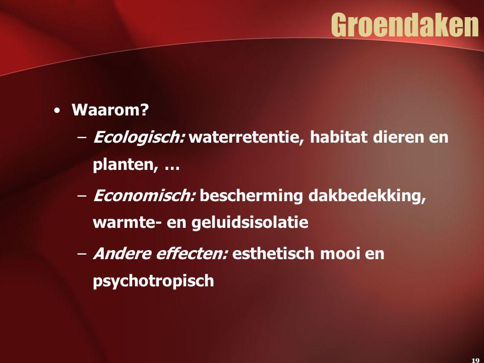 Groendaken Waarom Ecologisch: waterretentie, habitat dieren en planten, … Economisch: bescherming dakbedekking, warmte- en geluidsisolatie.