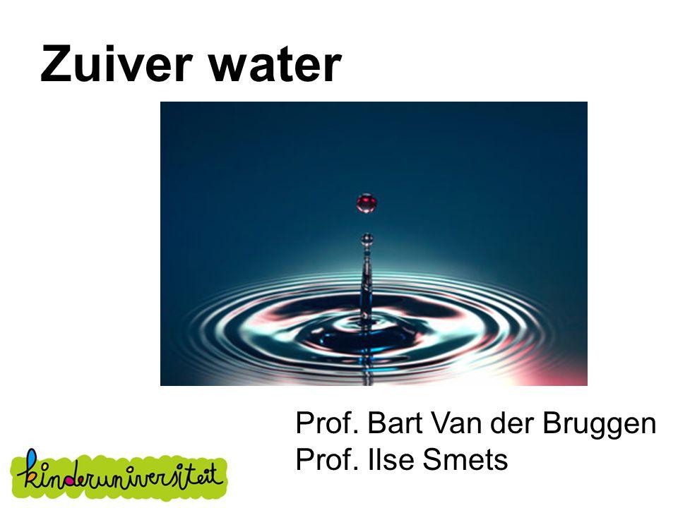 Zuiver water Prof. Bart Van der Bruggen Prof. Ilse Smets