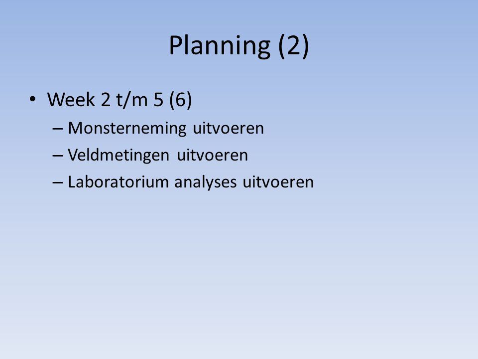 Planning (2) Week 2 t/m 5 (6) Monsterneming uitvoeren