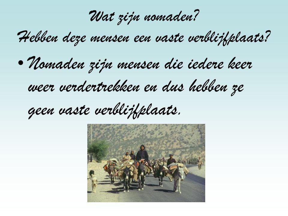 Wat zijn nomaden Hebben deze mensen een vaste verblijfplaats