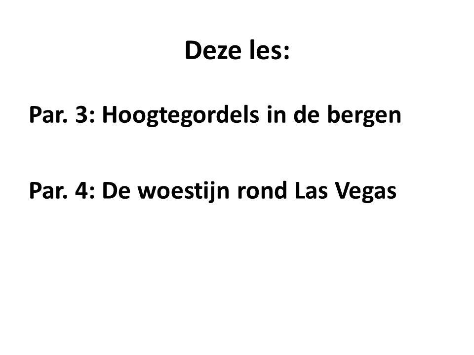 Deze les: Par. 3: Hoogtegordels in de bergen Par. 4: De woestijn rond Las Vegas