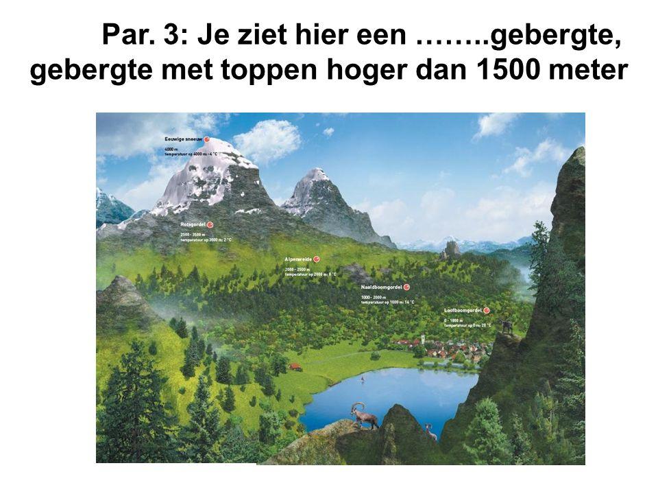 Par. 3: Je ziet hier een ……..gebergte, gebergte met toppen hoger dan 1500 meter