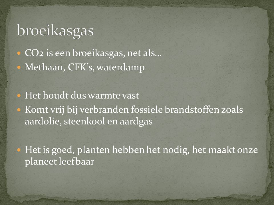 broeikasgas CO2 is een broeikasgas, net als… Methaan, CFK's, waterdamp