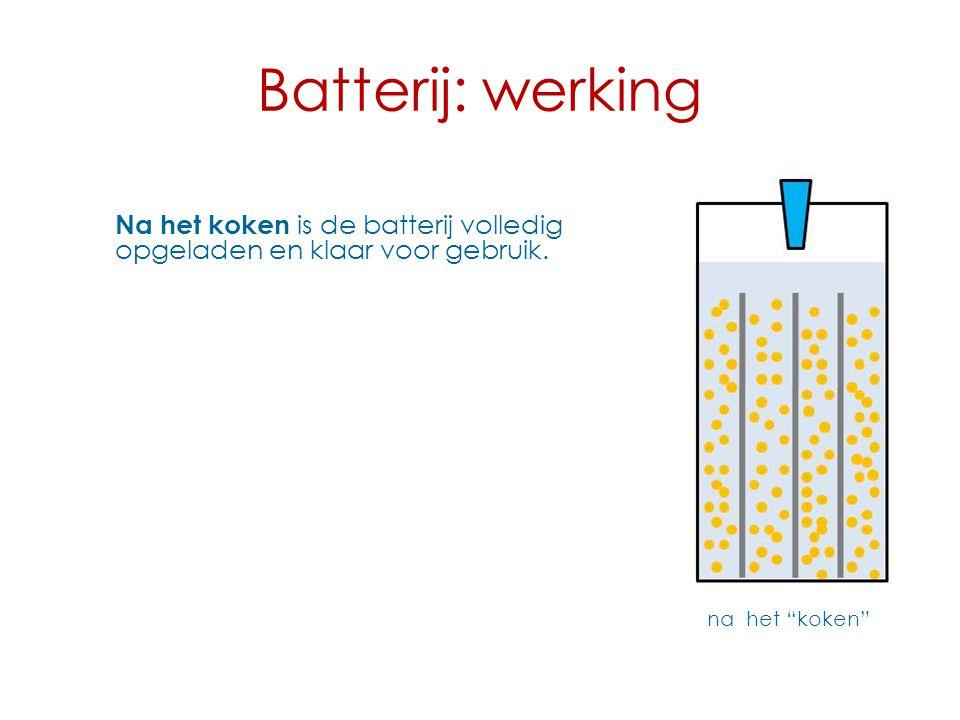Batterij: werking Na het koken is de batterij volledig opgeladen en klaar voor gebruik.