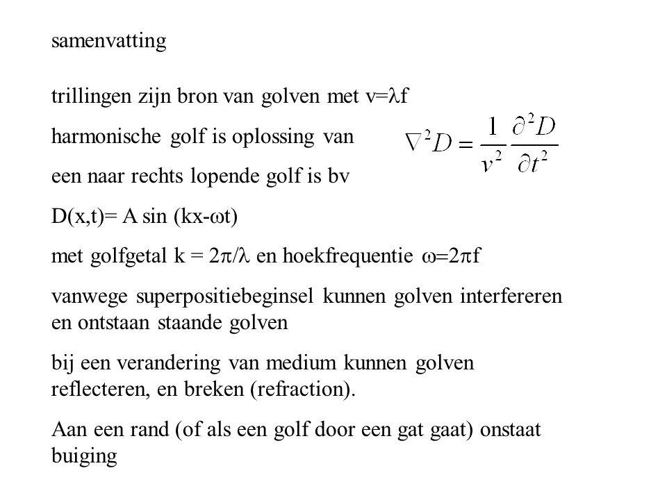 samenvatting trillingen zijn bron van golven met v=lf. harmonische golf is oplossing van. een naar rechts lopende golf is bv.