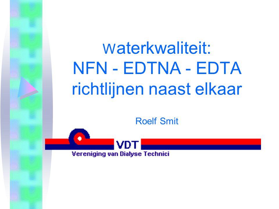 Waterkwaliteit: NFN - EDTNA - EDTA richtlijnen naast elkaar Roelf Smit