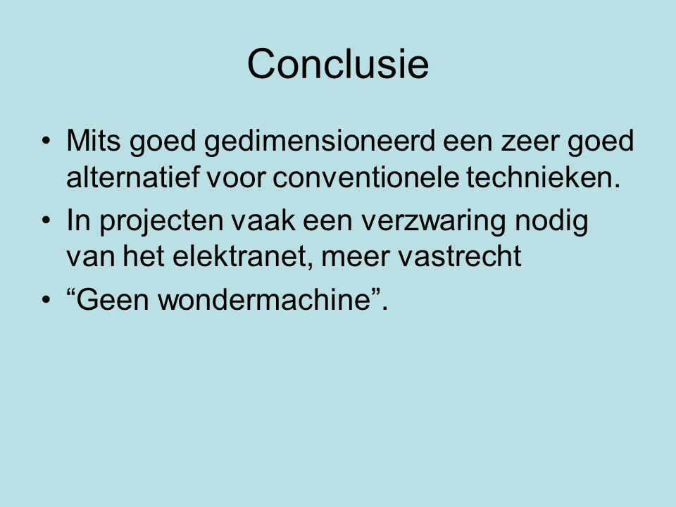 Conclusie Mits goed gedimensioneerd een zeer goed alternatief voor conventionele technieken.