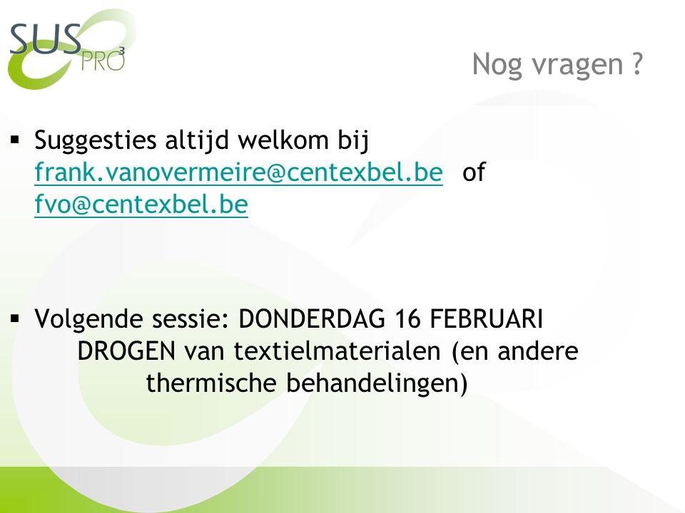 Nog vragen Suggesties altijd welkom bij frank.vanovermeire@centexbel.be of fvo@centexbel.be.