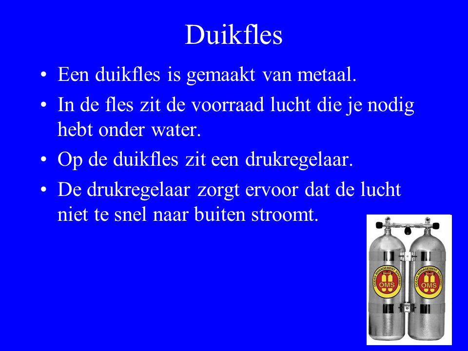 Duikfles Een duikfles is gemaakt van metaal.