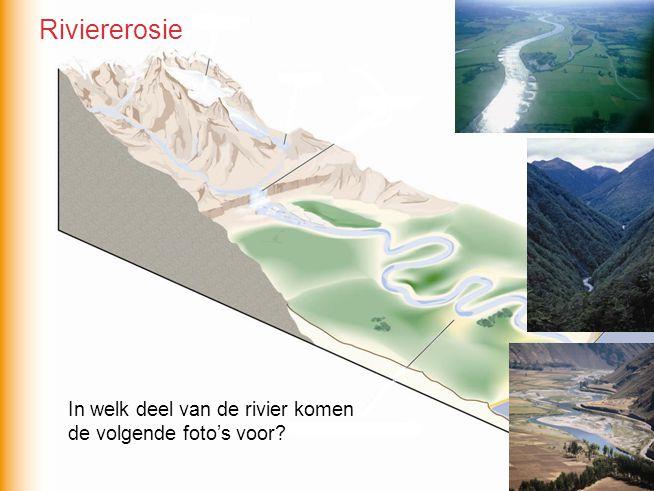 Riviererosie In welk deel van de rivier komen de volgende foto's voor