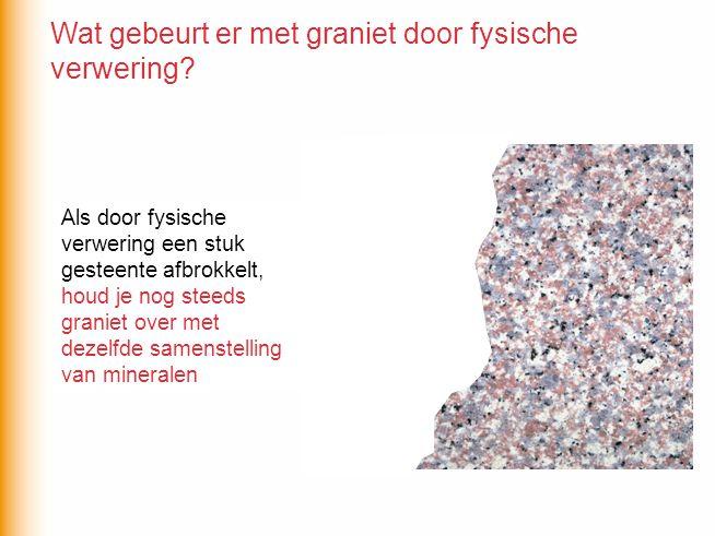 Wat gebeurt er met graniet door fysische verwering