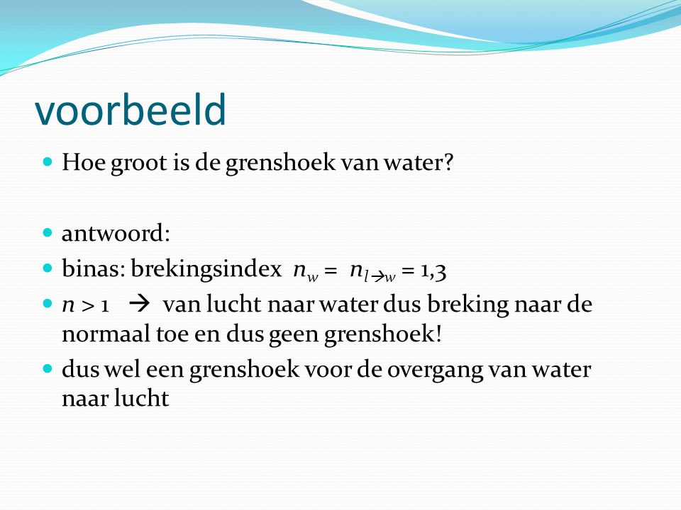 voorbeeld Hoe groot is de grenshoek van water antwoord: