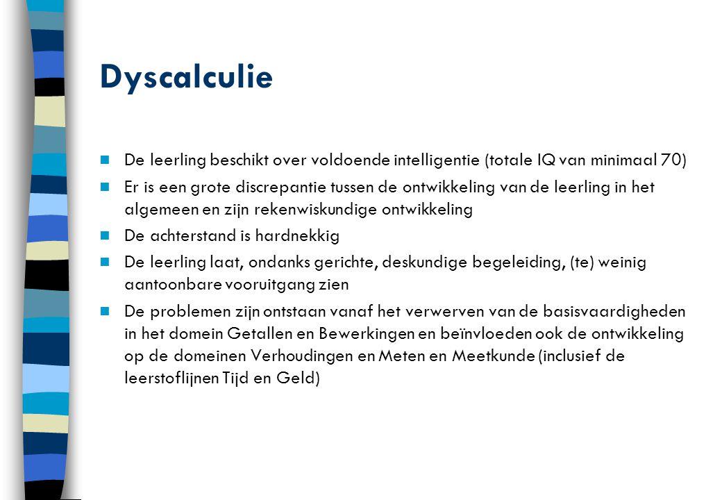 Dyscalculie De leerling beschikt over voldoende intelligentie (totale IQ van minimaal 70)