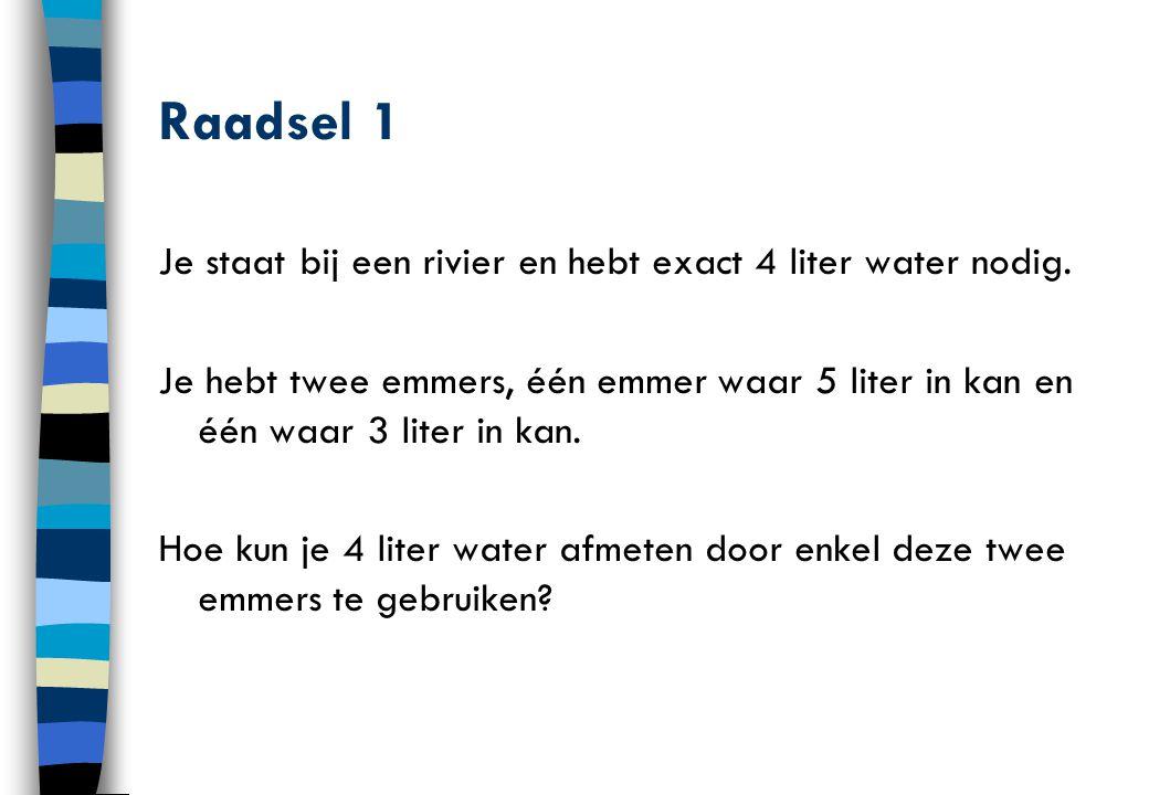Raadsel 1 Je staat bij een rivier en hebt exact 4 liter water nodig.