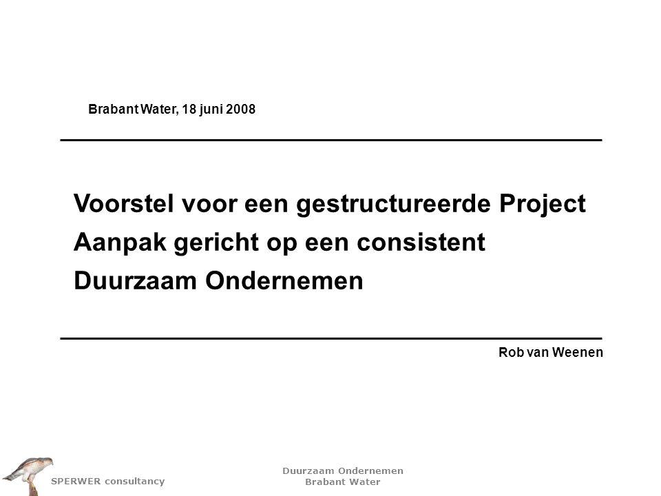 Brabant Water, 18 juni 2008 Voorstel voor een gestructureerde Project Aanpak gericht op een consistent Duurzaam Ondernemen.