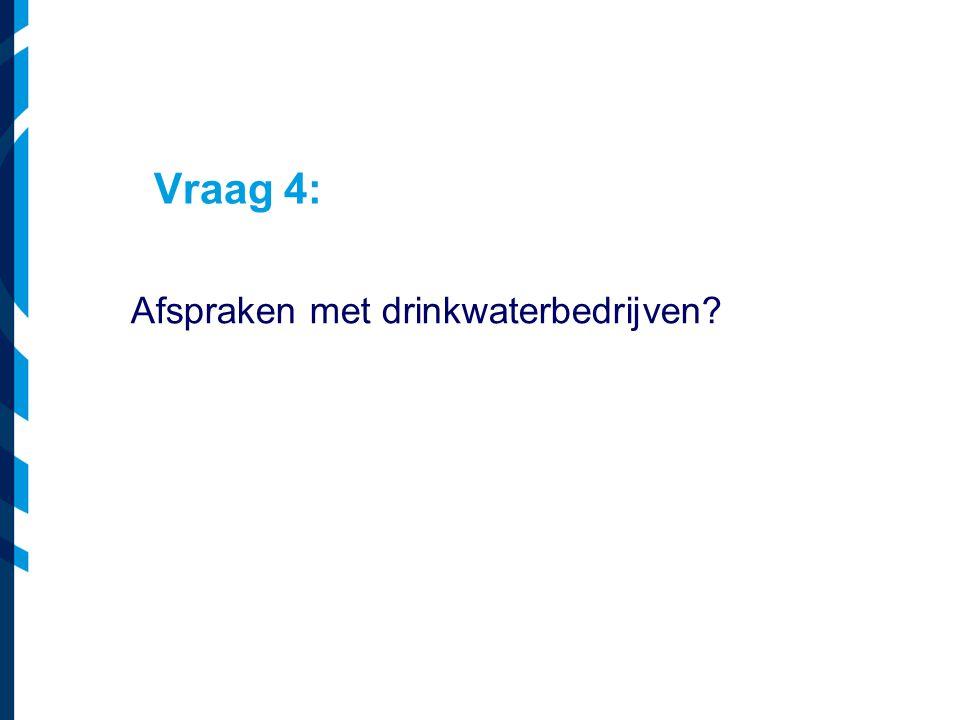 Vraag 4: Afspraken met drinkwaterbedrijven