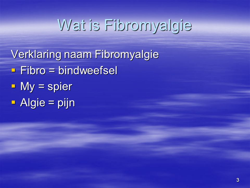 Wat is Fibromyalgie Verklaring naam Fibromyalgie Fibro = bindweefsel