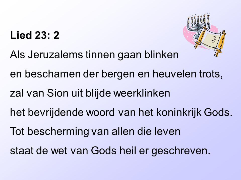 Lied 23: 2 Als Jeruzalems tinnen gaan blinken. en beschamen der bergen en heuvelen trots, zal van Sion uit blijde weerklinken.